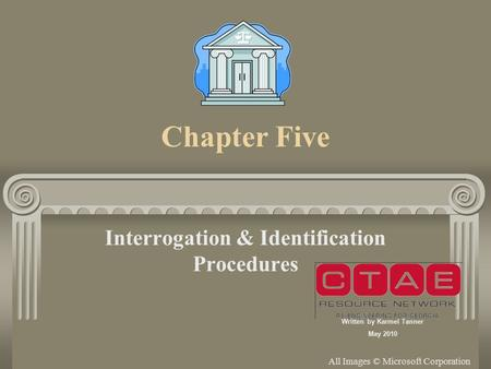 Chapter Five Interrogation & Identification Procedures All Images © Microsoft Corporation Written by Karmel Tanner May 2010.