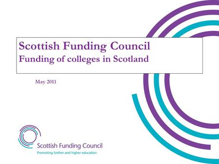 Scottish Funding Council Funding of colleges in Scotland May 2011.