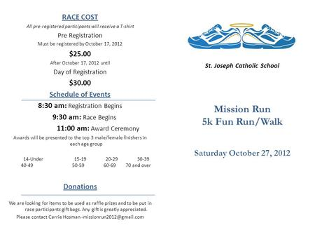 RACE COST All pre-registered participants will receive a T-shirt Pre Registration Must be registered by October 17, 2012 $25.00 After October 17, 2012.