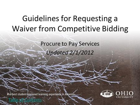 Guidelines for Requesting a Waiver from Competitive Bidding Procure to Pay Services Updated 2/1/2012 Table of Contents.