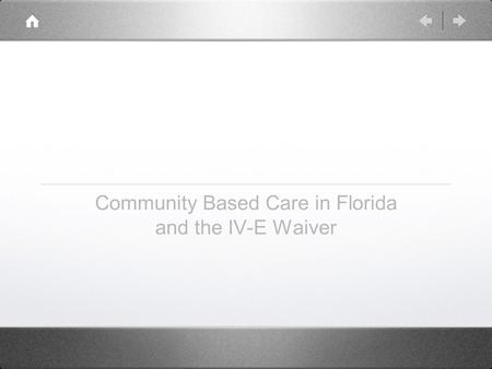 Community Based Care in Florida and the IV-E Waiver.