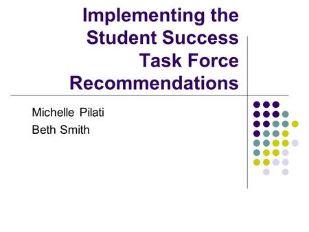 Implementing the Student Success Task Force Recommendations Michelle Pilati Beth Smith.