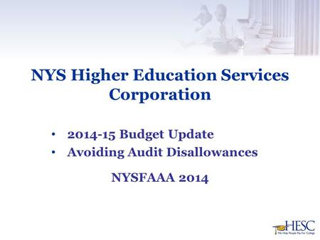 NYS Higher Education Services Corporation 2014-15 Budget Update Avoiding Audit Disallowances NYSFAAA 2014.