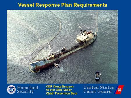 United States Coast Guard Vessel Response Plan Requirements CDR Doug Simpson Sector Ohio Valley Chief, Prevention Dept.