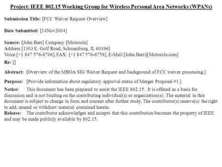 <strong>Doc</strong>.: IEEE 802.15-04/0624r1 Submission Nov 2004 Dr. John R. Barr, MotorolaSlide 1 Project: IEEE 802.15 Working Group for Wireless Personal Area Networks.