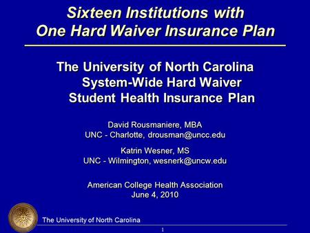 The University of North Carolina 1 Sixteen Institutions with One Hard Waiver Insurance Plan The University of North Carolina System-Wide Hard Waiver Student.