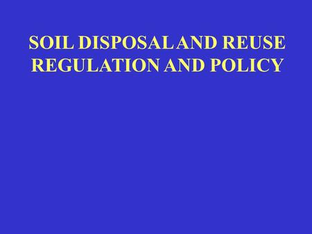SOIL DISPOSAL AND REUSE REGULATION AND POLICY. HOW DOES THE REGIONAL BOARD REGULATE SOIL REUSE AND DISPOSAL, AND UNDER WHAT AUTHORITY? 1. Waste Discharge.