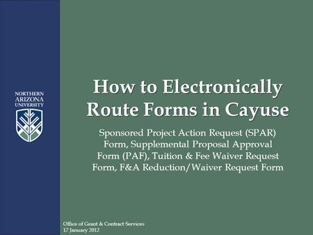 How to Electronically Route Forms in Cayuse Sponsored Project Action Request (SPAR) Form, Supplemental Proposal Approval Form (PAF), Tuition & Fee Waiver.