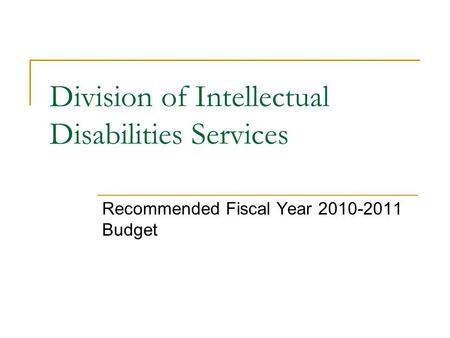 Division of Intellectual Disabilities Services Recommended Fiscal Year 2010-2011 Budget.