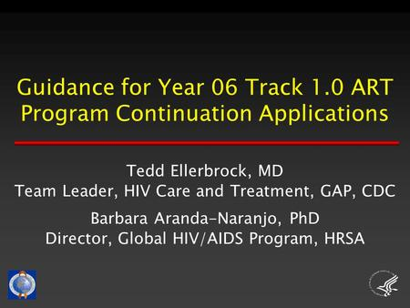 Guidance for Year 06 Track 1.0 ART Program Continuation Applications Tedd Ellerbrock, MD Team Leader, HIV Care and Treatment, GAP, CDC Barbara Aranda-Naranjo,