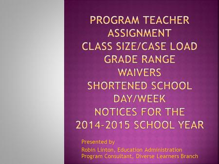Presented by Robin Linton, Education Administration Program Consultant, Diverse Learners Branch.