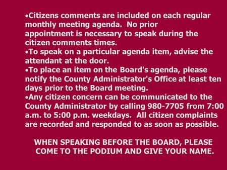  Citizens comments are included on each regular monthly meeting agenda. No prior appointment is necessary to speak during the citizen comments times.