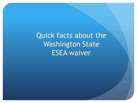 Quick facts about the Washington State ESEA waiver.