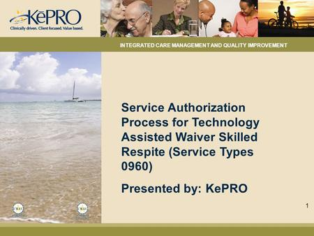 Service Authorization Process for Technology Assisted Waiver Skilled Respite (Service Types 0960) Presented by: KePRO INTEGRATED CARE MANAGEMENT AND QUALITY.