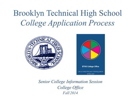 Brooklyn Technical High School College Application Process Senior College Information Session College Office Fall 2014.