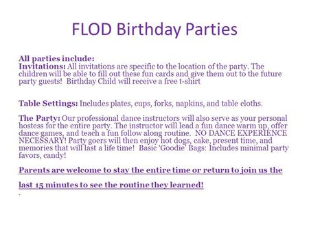 FLOD Birthday Parties All parties include: Invitations: All invitations are specific to the location of the party. The children will be able to fill out.