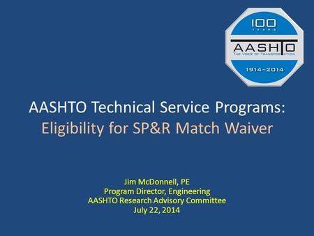 AASHTO Technical Service Programs: Eligibility for SP&R Match Waiver Jim McDonnell, PE Program Director, Engineering AASHTO Research Advisory Committee.