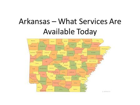 Arkansas – What Services Are Available Today. Adult DDTCS Services Adult Development is a facility based program providing specialized habilitation services.