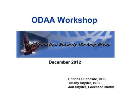 ODAA Workshop December 2012 Charles Duchesne, DSS Tiffany Snyder, DSS