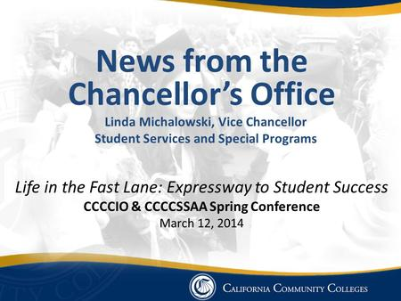 News from the Chancellor's Office Linda Michalowski, Vice Chancellor Student Services and Special Programs Life in the Fast Lane: Expressway to Student.