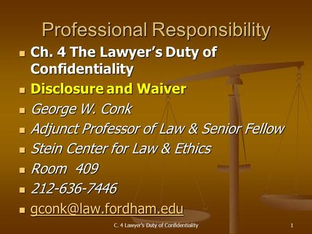 C. 4 Lawyer's Duty of Confidentiality1 Professional Responsibility Ch. 4 The Lawyer's Duty of Confidentiality Ch. 4 The Lawyer's Duty of Confidentiality.