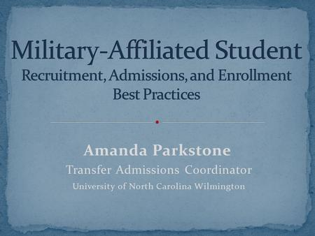 Amanda Parkstone Transfer Admissions Coordinator University of North Carolina Wilmington.