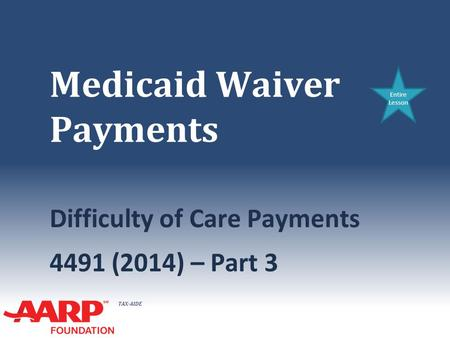 TAX-AIDE Medicaid Waiver Payments Difficulty of Care Payments 4491 (2014) – Part 3 Entire Lesson.