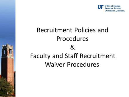 Recruitment Policies and Procedures & Faculty and Staff Recruitment Waiver Procedures.