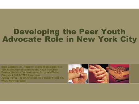 Developing the Peer Youth Advocate Role in New York City Brian Lombrowski – Youth Involvement Specialist, New York State Office of Mental Health, NYC Field.
