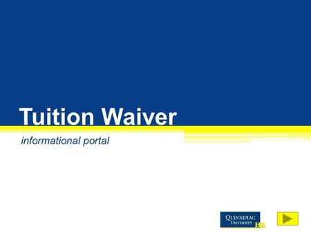 Tuition Waiver informational portal. What would you like to know? Everything! I am viewing this presentation for the first time. I have already viewed.