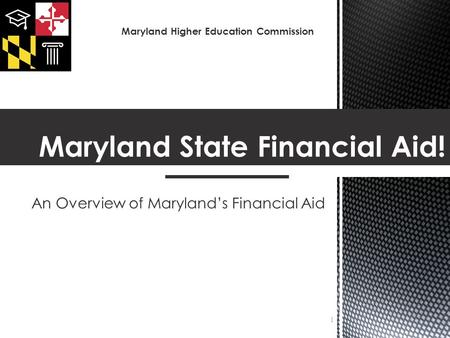 An Overview of Maryland's Financial Aid Maryland State Financial Aid! 1 Maryland Higher Education Commission.