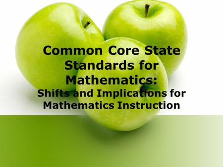 Common Core State Standards for Mathematics: Shifts and Implications for Mathematics Instruction.
