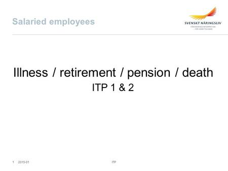 Salaried employees Illness / retirement / pension / death ITP 1 & 2 ITP 12015-01.