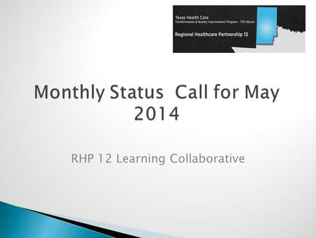 RHP 12 Learning Collaborative.  Learning Collaborative Event Summary  Facebook page  RHP 12 Webpage  Update on Cohorts  Upcoming Webinar in June.