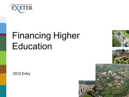 Financing Higher Education 2012 Entry. Tuition Fees £Universities are charging between £6,000 to £9,000 per year tuition fees. £Students do not have to.