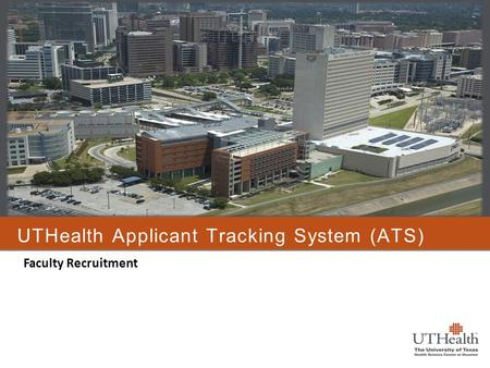 UTHealth Applicant Tracking System (ATS) Faculty Recruitment.