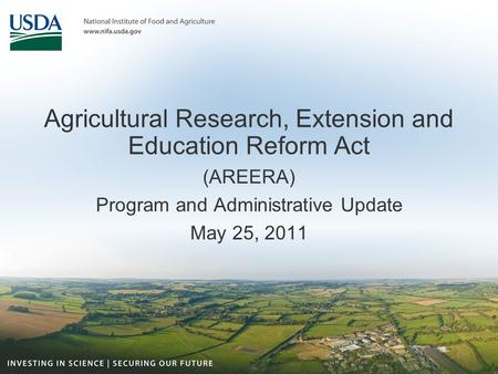 Agricultural Research, Extension and Education Reform Act (AREERA) Program and Administrative Update May 25, 2011.