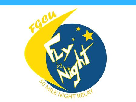 Captains/Information Meeting FGCU Fly By Night 50-Mile Relay Saturday, December 6th, 5 p.m.—Sunday, December 7th, 2 a.m. Location: Recreation Field 1,