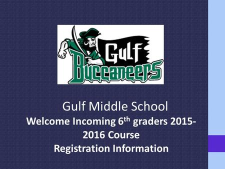 Gulf Middle School Welcome Incoming 6 th graders 2015- 2016 Course Registration Information.