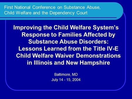 First National Conference on Substance Abuse, Child Welfare and the Dependency Court Improving the Child Welfare System's Response to Families Affected.