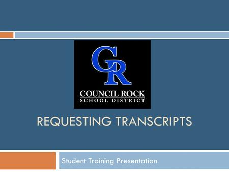 REQUESTING TRANSCRIPTS Student Training Presentation.