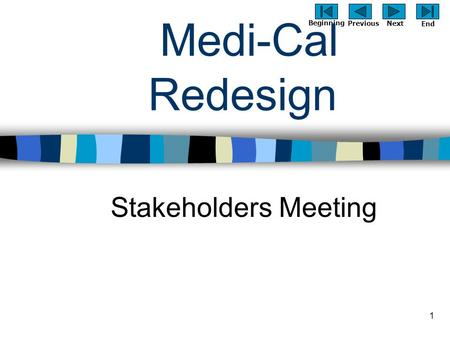 Previous Next Beginning End 1 Medi-Cal Redesign Stakeholders Meeting.
