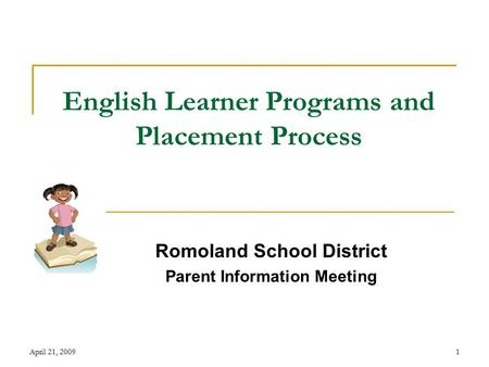 April 21, 20091 English Learner Programs and Placement Process Romoland School District Parent Information Meeting.