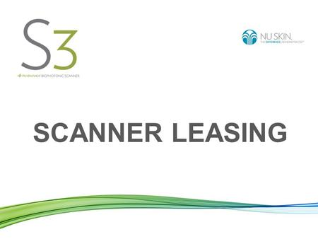 SCANNER LEASING. Scanner Agreement The BioPhotonic Scanner is patented and is owned by Pharmanex. The Scanner can only be leased to Nu Skin independent.