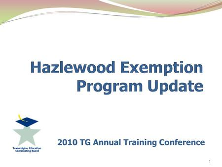 2010 TG Annual Training Conference 1. 2 Purpose To encourage Texas veterans and family members to pursue a higher education by providing an exemption.