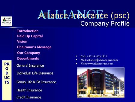 ALLIANCE Alliance Insurance (psc) Company Profile  Call: +971 4 605 1111  Mail:  Visit:  Introduction.