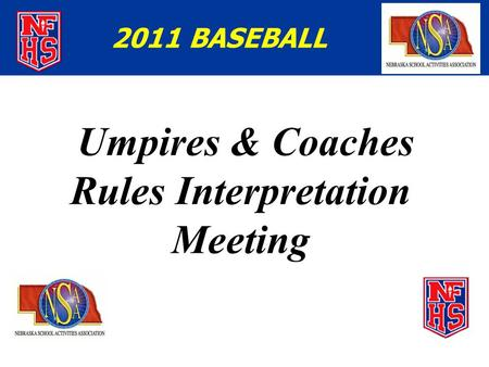 Umpires & Coaches Rules Interpretation Meeting 2011 BASEBALL.