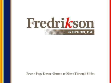 Press Button to Move Through Slides. © 2007 Fredrikson & Byron, P.A. Criminal Law Practice Tips for Civil Lawyers: Presented by John W. Lundquist Richard.