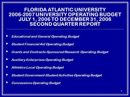 1 FLORIDA ATLANTIC UNIVERSITY 2006-2007 UNIVERSITY OPERATING BUDGET JULY 1, 2006 TO DECEMBER 31, 2006 SECOND QUARTER REPORT  Educational and General Operating.