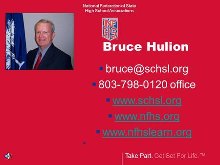 Take Part. Get Set For Life.™ National Federation of State High School Associations Bruce Hulion   803-798-0120 office 